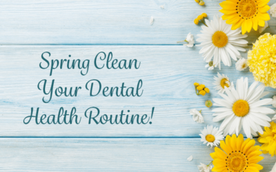 """How to """"Spring Clean"""" Your Dental Health Routine"""
